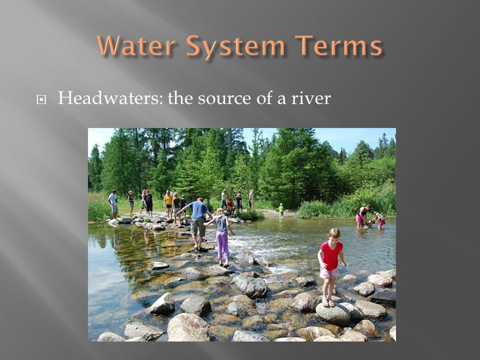 Headwaters: the source of a river