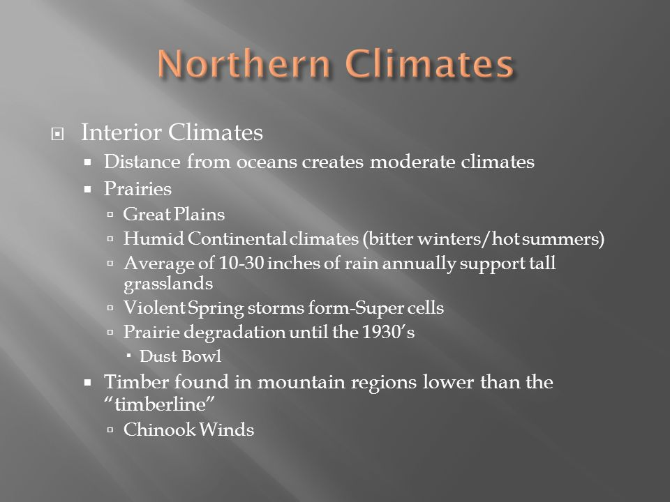 Interior Climates Distance from oceans creates moderate climates Prairies Great Plains Humid Continental climates (bitter winters/hot summers) Average