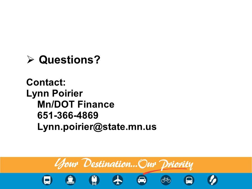 Questions? Contact: Lynn Poirier Mn/DOT Finance 651-366-4869 Lynn.poirier@state.mn.us 12