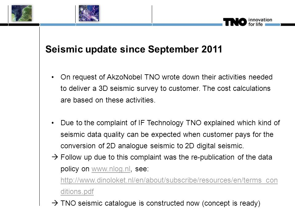 Seismic update since September 2011 On request of AkzoNobel TNO wrote down their activities needed to deliver a 3D seismic survey to customer. The cos