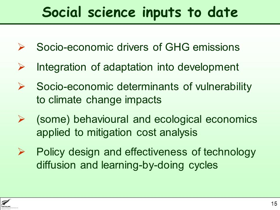 15 Social science inputs to date Socio-economic drivers of GHG emissions Integration of adaptation into development Socio-economic determinants of vulnerability to climate change impacts (some) behavioural and ecological economics applied to mitigation cost analysis Policy design and effectiveness of technology diffusion and learning-by-doing cycles
