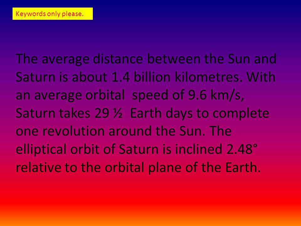 The average distance between the Sun and Saturn is about 1.4 billion kilometres.