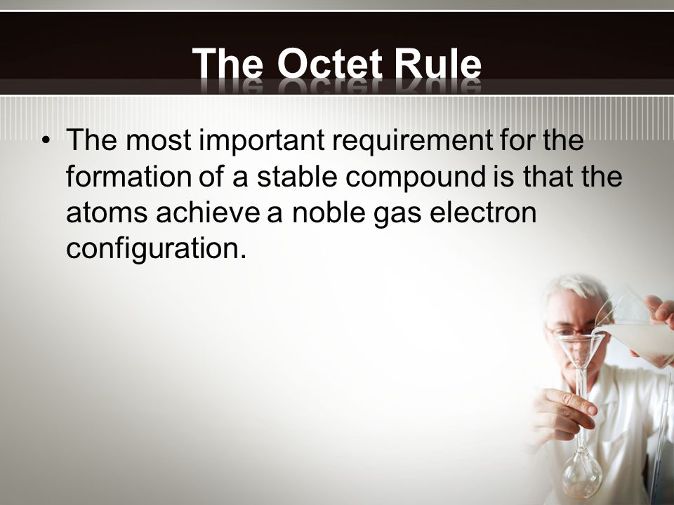 The most important requirement for the formation of a stable compound is that the atoms achieve a noble gas electron configuration.