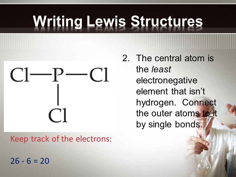2.The central atom is the least electronegative element that isnt hydrogen. Connect the outer atoms to it by single bonds. Keep track of the electrons