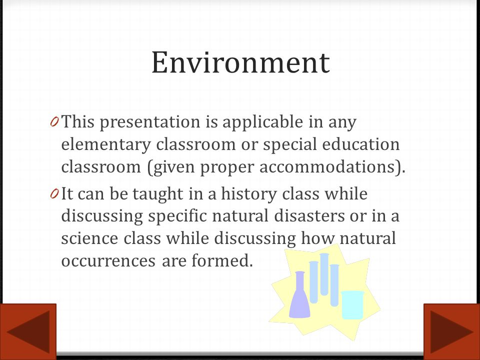 Environment 0 This presentation is applicable in any elementary classroom or special education classroom (given proper accommodations). 0 It can be ta
