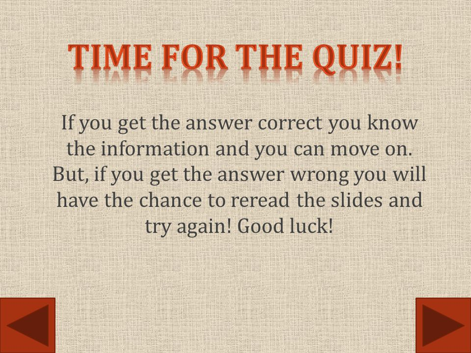 If you get the answer correct you know the information and you can move on. But, if you get the answer wrong you will have the chance to reread the sl