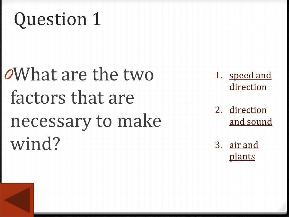 Question 1 0 What are the two factors that are necessary to make wind? 1.speed and directionspeed and direction 2.direction and sounddirection and sou