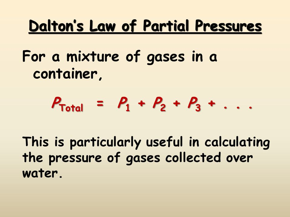 Daltons Law of Partial Pressures For a mixture of gases in a container, P Total = P 1 + P 2 + P