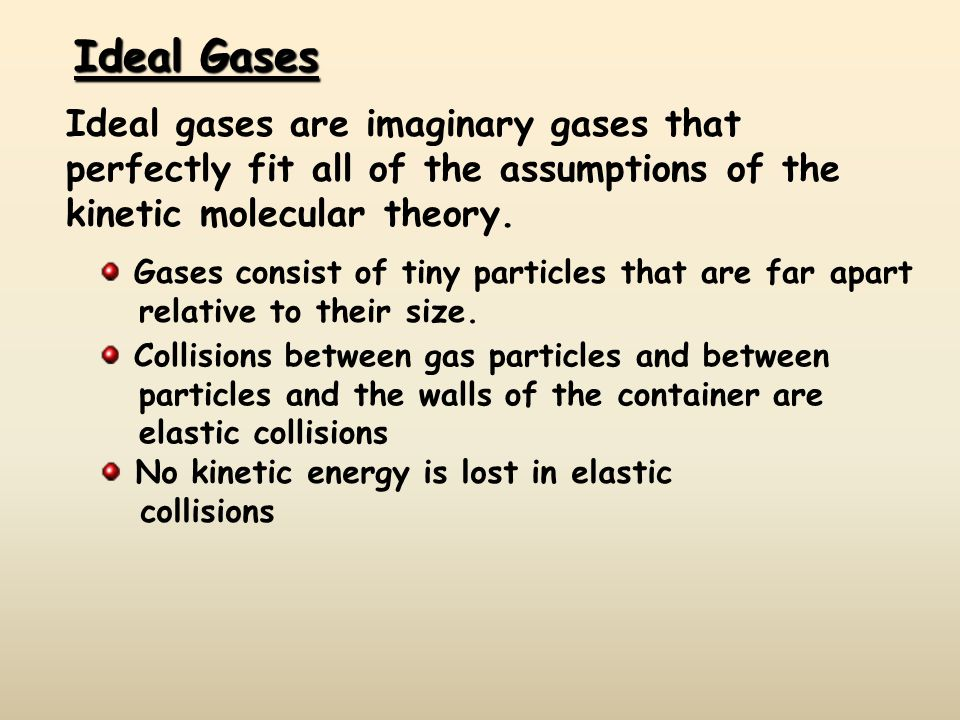 Ideal Gases Ideal gases are imaginary gases that perfectly fit all of the assumptions of the kinetic molecular theory.