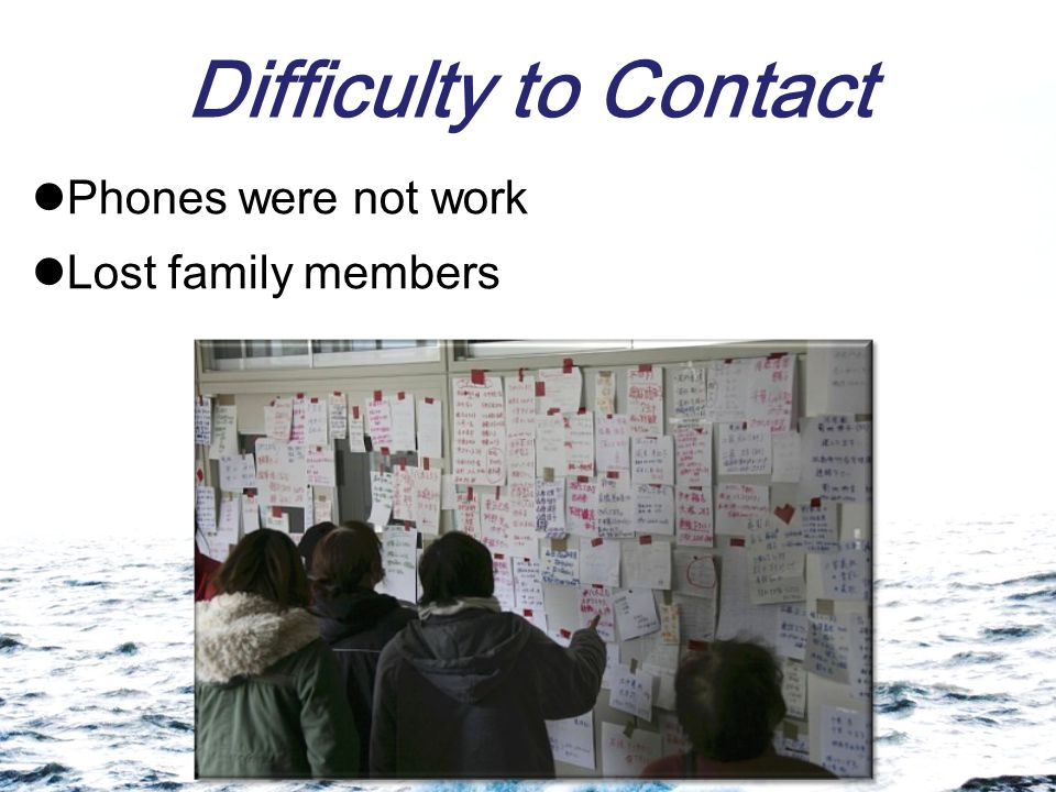 Difficulty to Contact Phones were not work Lost family members