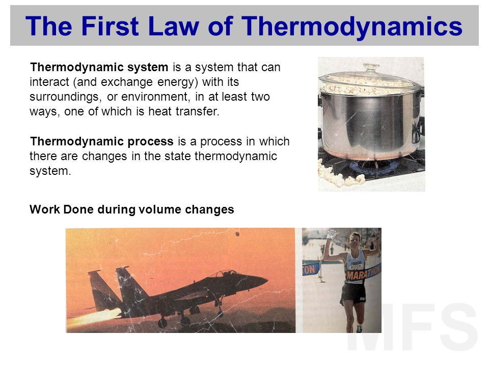 MFS The First Law of Thermodynamics Thermodynamic system is a system that can interact (and exchange energy) with its surroundings, or environment, in