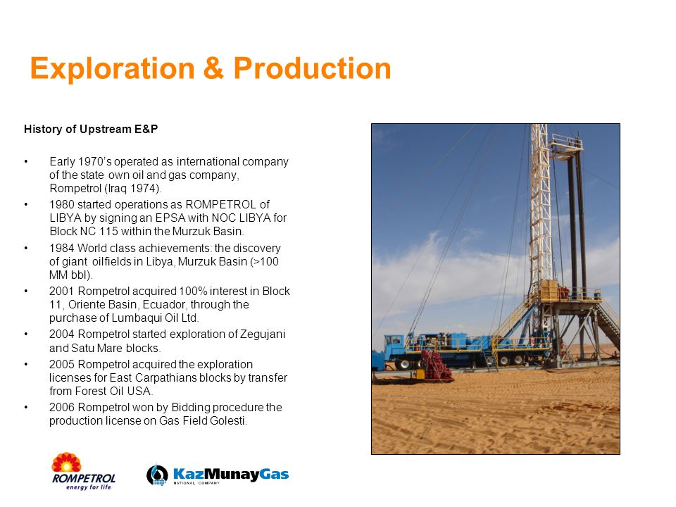 Exploration & Production History of Upstream E&P Early 1970s operated as international company of the state own oil and gas company, Rompetrol (Iraq 1