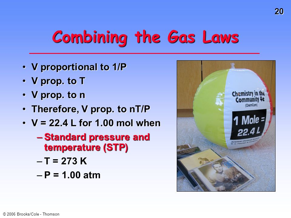 20 © 2006 Brooks/Cole - Thomson Combining the Gas Laws V proportional to 1/PV proportional to 1/P V prop.