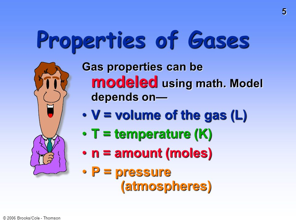 16 © 2006 Brooks/Cole - Thomson Kinetic Molecular Theory Because we assume molecules are in motion, they have a kinetic energy.