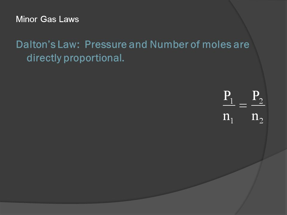 Daltons Law: Pressure and Number of moles are directly proportional. Minor Gas Laws