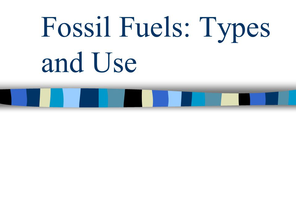 Fossil Fuels: Types and Use