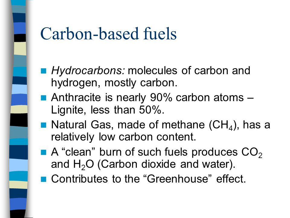 Carbon-based fuels Hydrocarbons: molecules of carbon and hydrogen, mostly carbon.