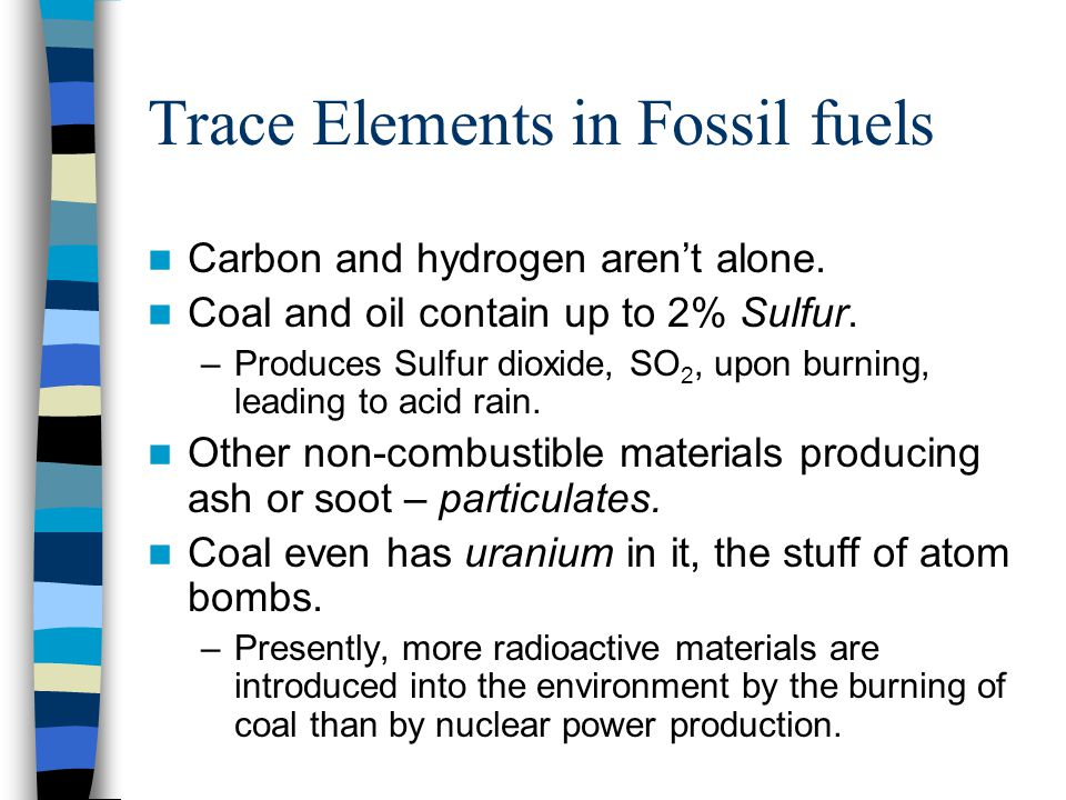 Trace Elements in Fossil fuels Carbon and hydrogen arent alone.