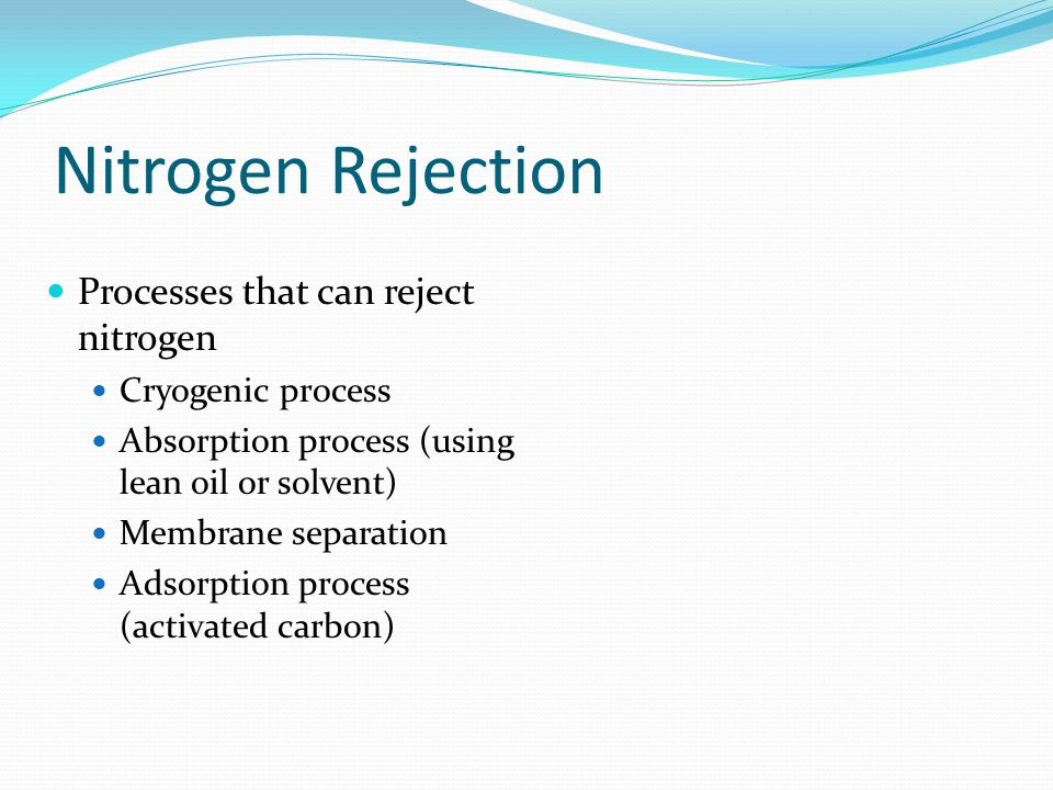 Nitrogen Rejection Processes that can reject nitrogen Cryogenic process Absorption process (using lean oil or solvent) Membrane separation Adsorption process (activated carbon)