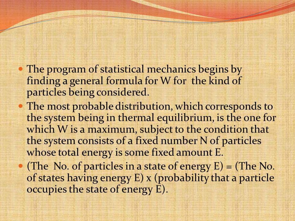 The program of statistical mechanics begins by finding a general formula for W for the kind of particles being considered.