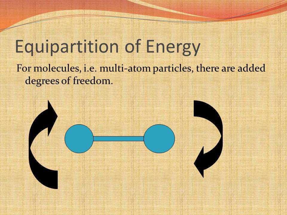 Equipartition of Energy For molecules, i.e.