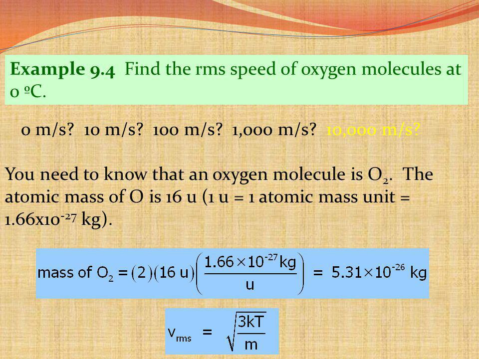 Example 9.4 Find the rms speed of oxygen molecules at 0 ºC.