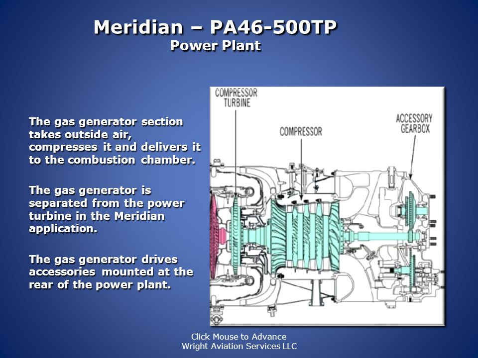 Meridian – PA46-500TP Power Plant The PT6A engine consists of two main sections: Gas generator section Gas generator section Power section. Power sect