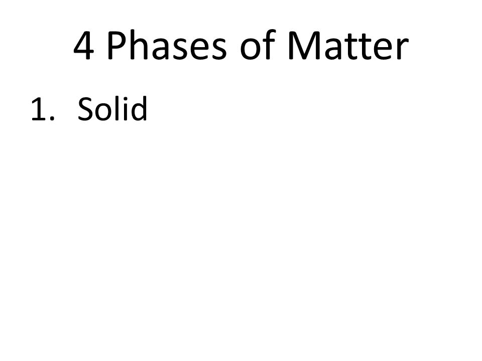 4 Phases of Matter 1.Solid