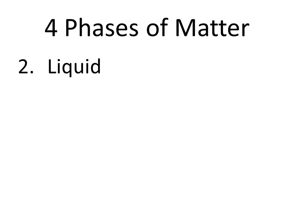 4 Phases of Matter 2.Liquid