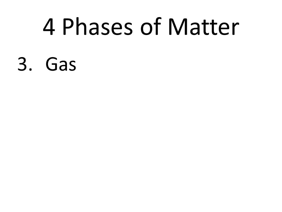 4 Phases of Matter 3.Gas