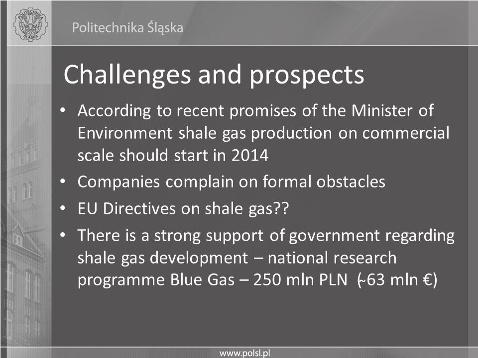 Challenges and prospects According to recent promises of the Minister of Environment shale gas production on commercial scale should start in 2014 Com