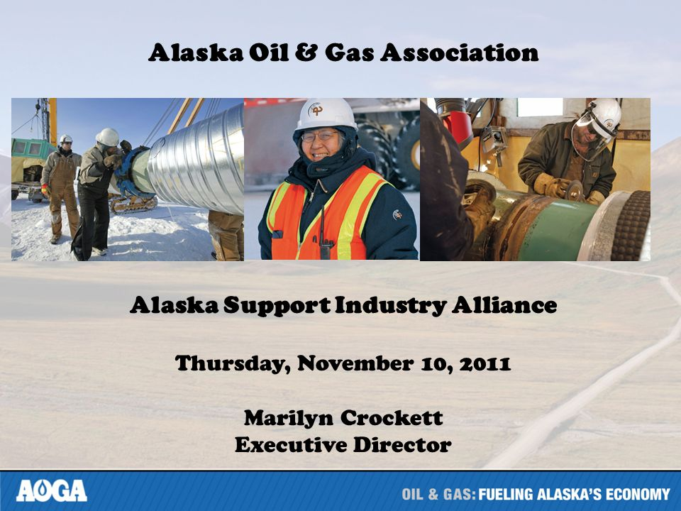 Alaska Oil & Gas Association Alaska Support Industry Alliance Thursday, November 10, 2011 Marilyn Crockett Executive Director