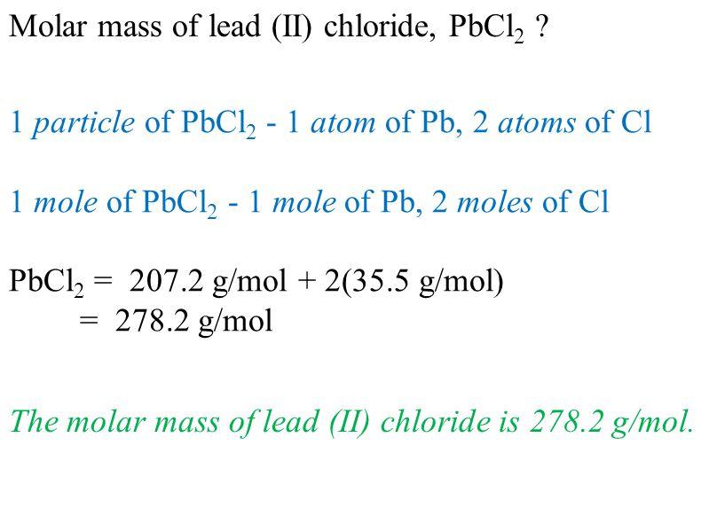 Molar mass of lead (II) chloride, PbCl 2 .
