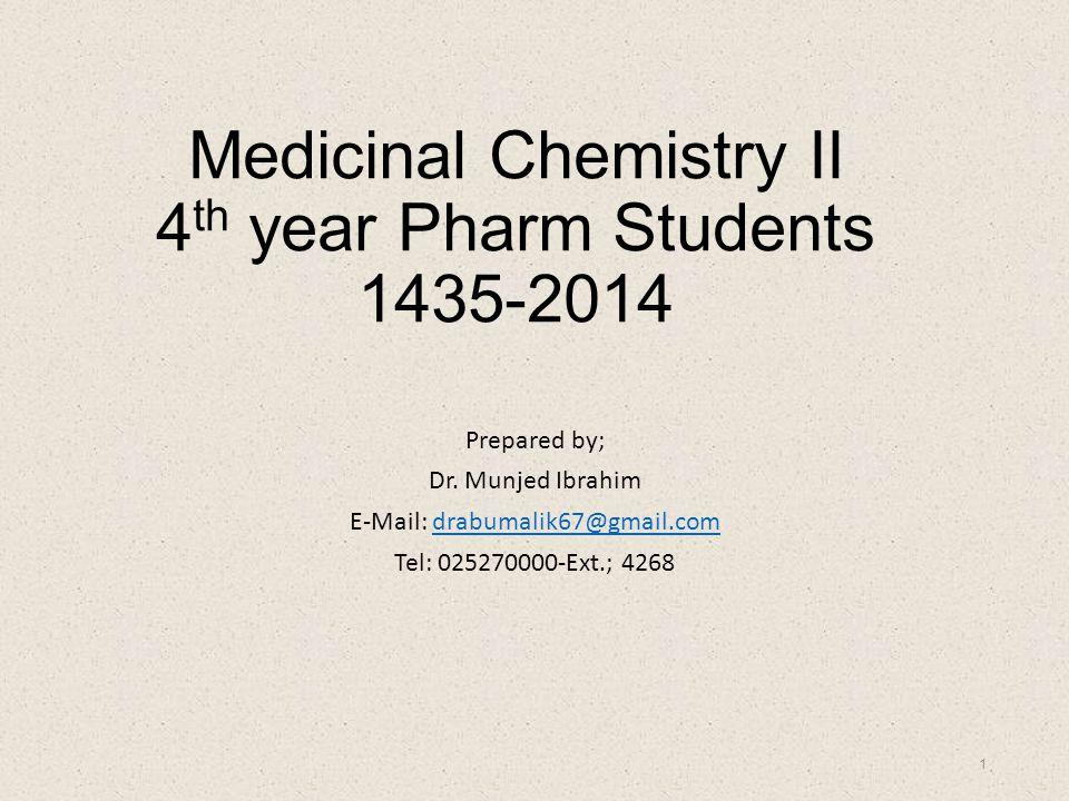 Medicinal Chemistry II 4 th year Pharm Students 1435-2014 Prepared by; Dr. Munjed Ibrahim E-Mail: drabumalik67@gmail.comdrabumalik67@gmail.com Tel: 02