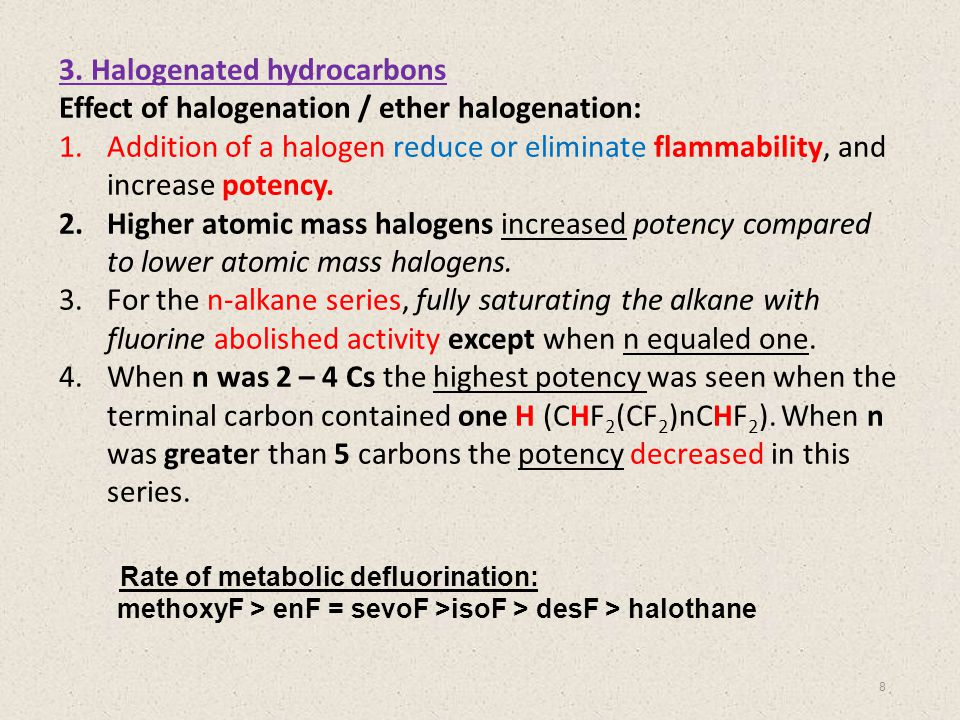 3. Halogenated hydrocarbons Effect of halogenation / ether halogenation: 1.Addition of a halogen reduce or eliminate flammability, and increase potenc
