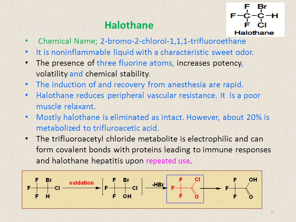 Chemical Name; 2-bromo-2-chlorol-1,1,1-trifluoroethane It is noninflammable liquid with a characteristic sweet odor. The presence of three fluorine at