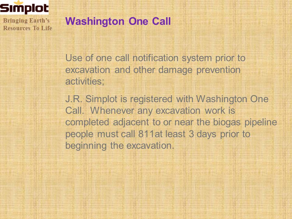 Washington One Call Use of one call notification system prior to excavation and other damage prevention activities; J.R. Simplot is registered with Wa