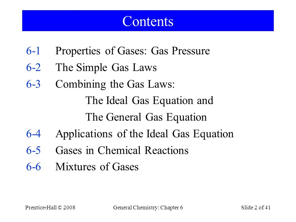 Prentice-Hall © 2008General Chemistry: Chapter 6Slide 3 of 41 Contents 6-7KineticMolecular Theory of Gases 6-8Gas Properties Relating to the KineticMolecular Theory 6-9Non-ideal (real) Gases Focus on The Chemistry of Air-Bag Systems