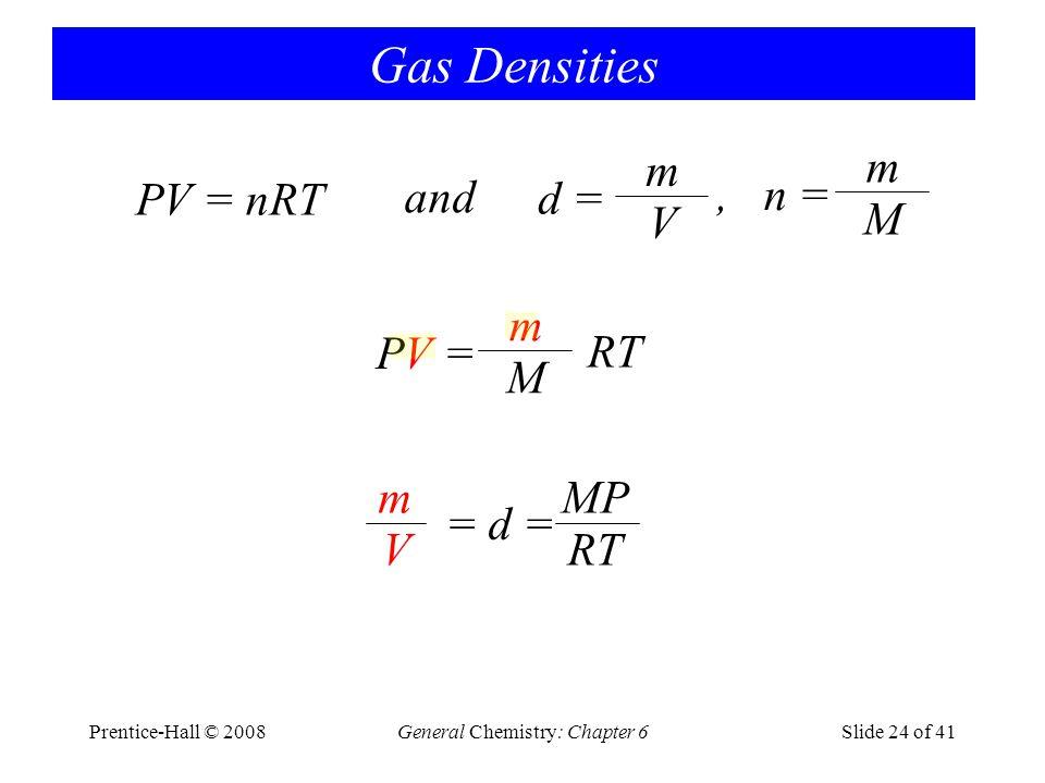 Prentice-Hall © 2008General Chemistry: Chapter 6Slide 24 of 41 Gas Densities PV = nRT and d = m V PV =PV = m M RT MP RTV m = d =, n = m M