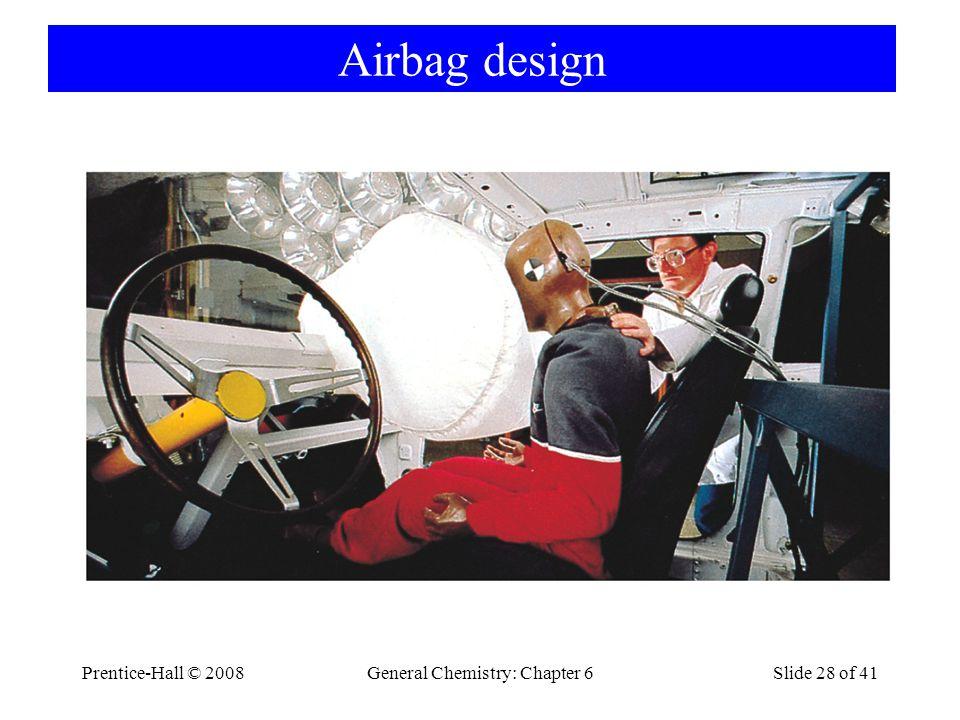 Airbag design Prentice-Hall © 2008General Chemistry: Chapter 6Slide 28 of 41