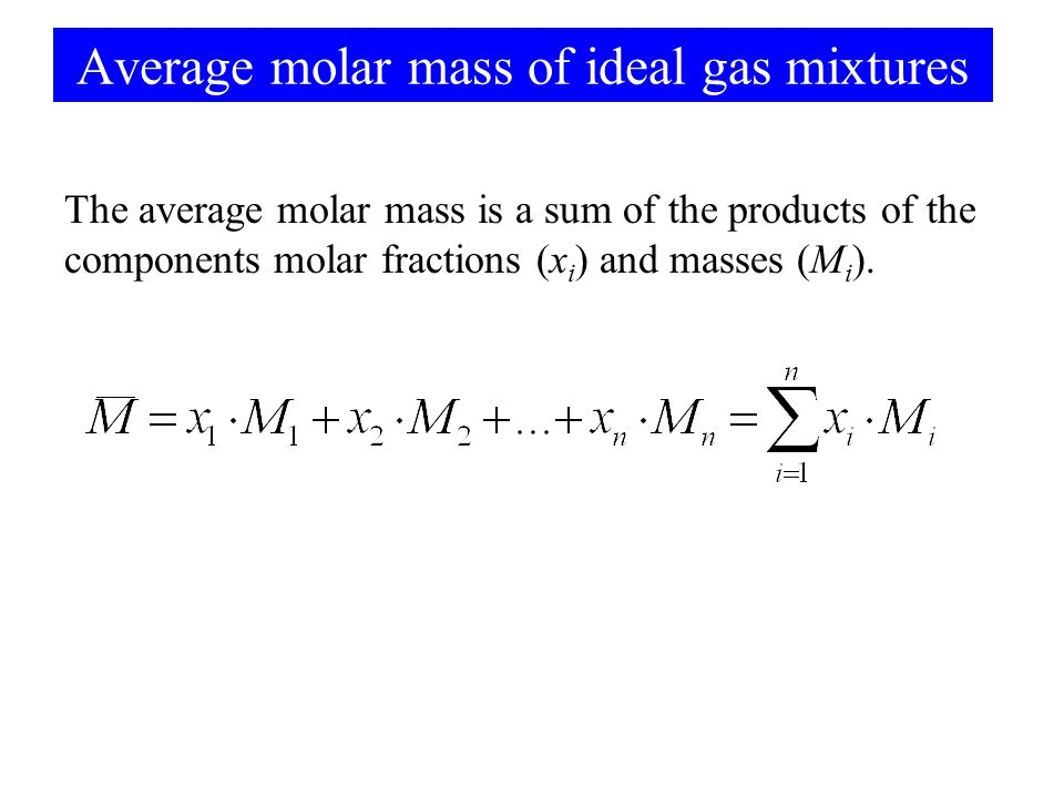 Average molar mass of ideal gas mixtures The average molar mass is a sum of the products of the components molar fractions (x i ) and masses (M i ).