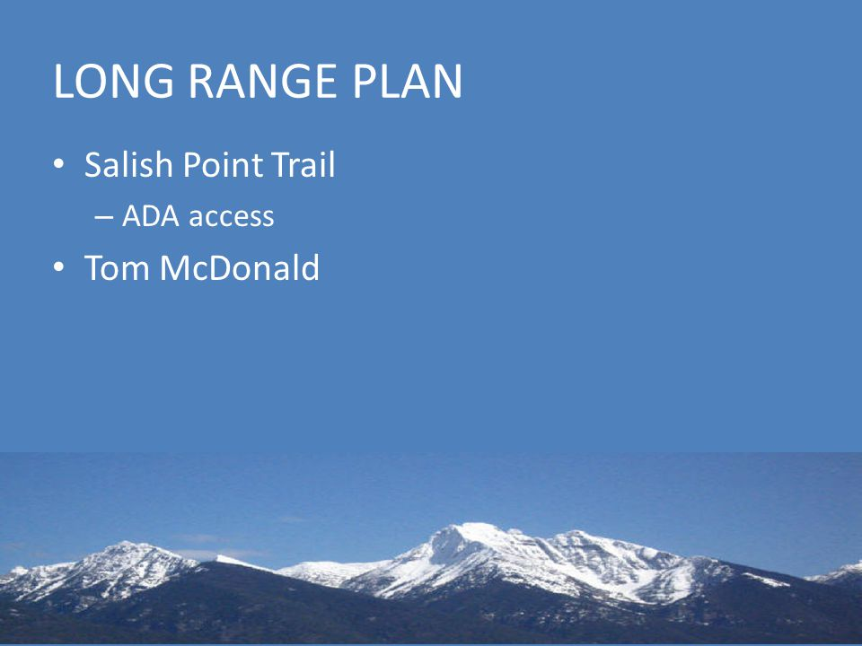 LONG RANGE PLAN Salish Point Trail – ADA access Tom McDonald