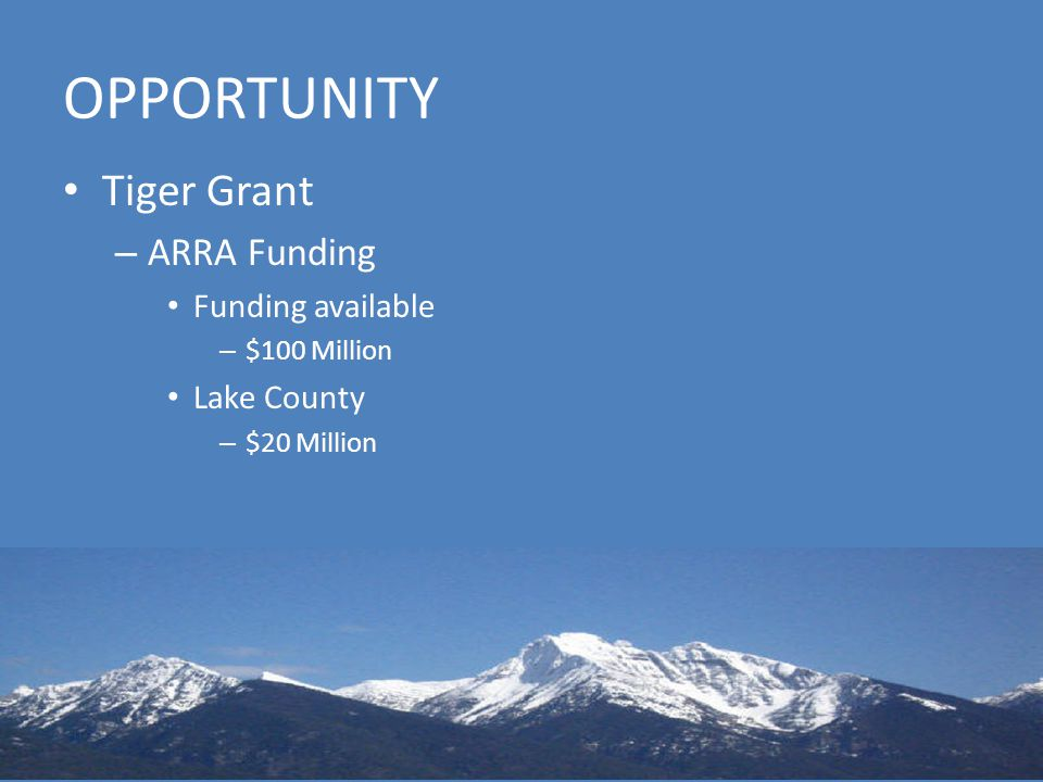 OPPORTUNITY Tiger Grant – ARRA Funding Funding available – $100 Million Lake County – $20 Million
