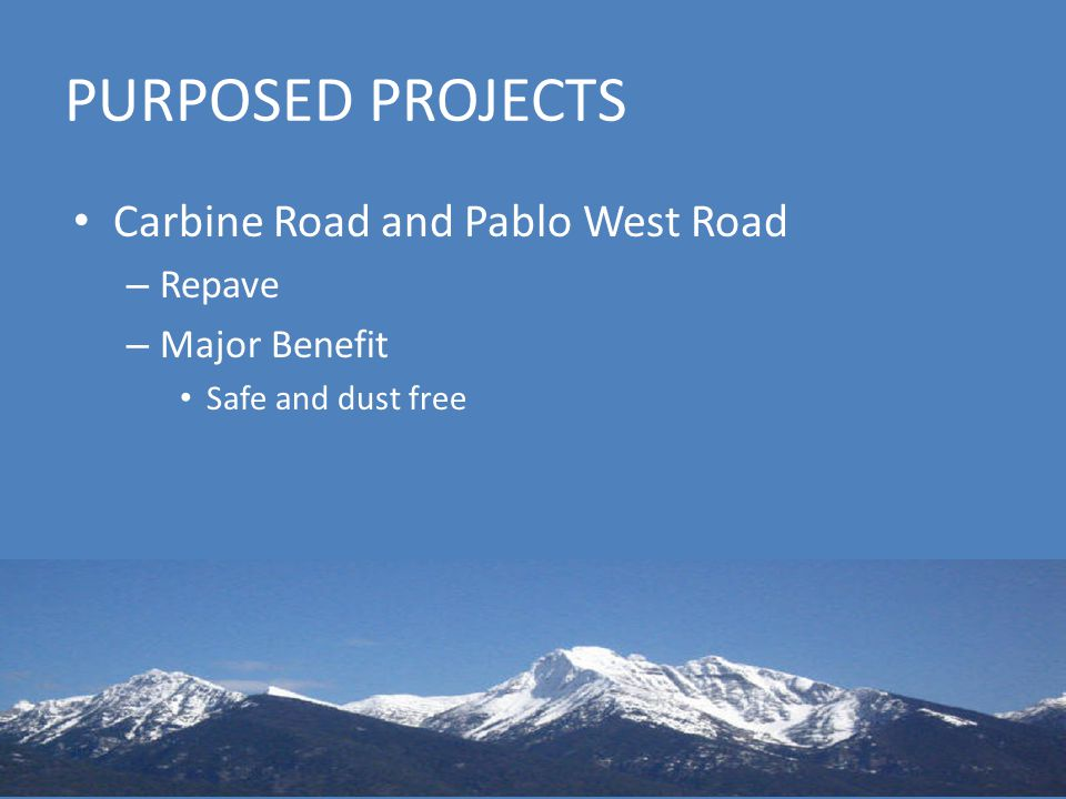 PURPOSED PROJECTS Carbine Road and Pablo West Road – Repave – Major Benefit Safe and dust free