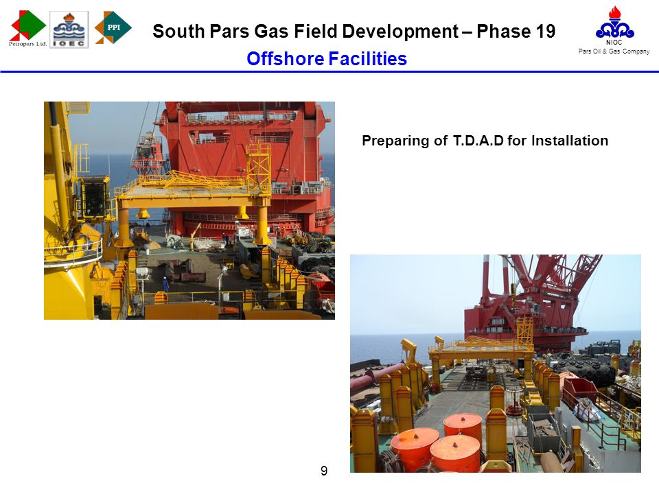 PPI NIOC Pars Oil & Gas Company South Pars Gas Field Development – Phase 19 9 Offshore Facilities Preparing of T.D.A.D for Installation