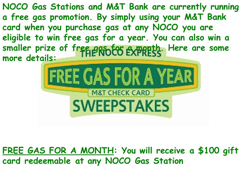 NOCO Gas Stations and M&T Bank are currently running a free gas promotion.
