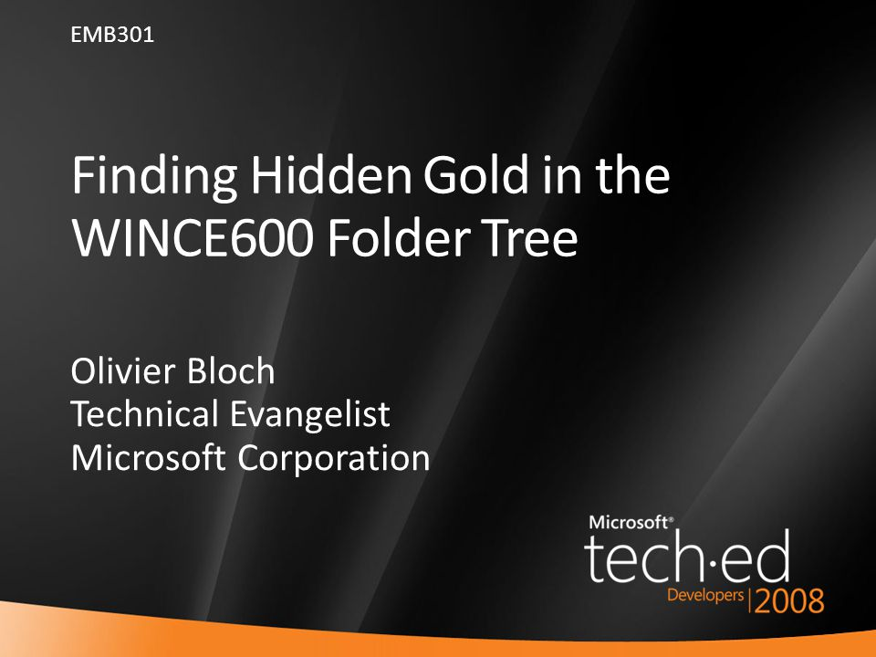1 Finding Hidden Gold in the WINCE600 Folder Tree Olivier Bloch Technical Evangelist Microsoft Corporation EMB301