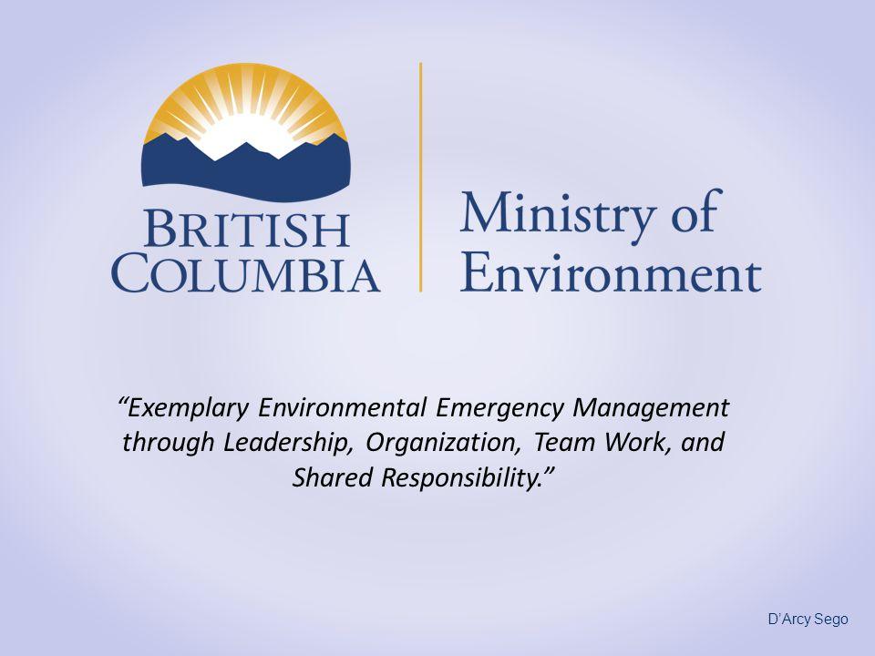 Exemplary Environmental Emergency Management through Leadership, Organization, Team Work, and Shared Responsibility. DArcy Sego
