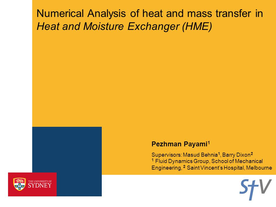 Numerical Analysis of heat and mass transfer in Heat and Moisture Exchanger (HME) Pezhman Payami 1 Supervisors: Masud Behnia 1, Barry Dixon 2 1 Fluid