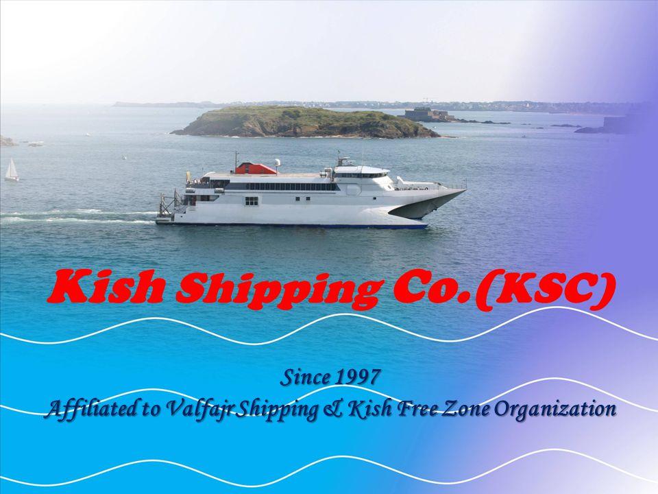 Kish Shipping Co.( KSC) Since 1997 Affiliated to Valfajr Shipping & Kish Free Zone Organization